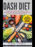 DASH Diet: The Complete Guide to Lose Weight, Lower Blood Pressure, and Stop Hypertension Fast With 60 Delicious and Easy DASH Di