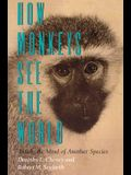 How Monkeys See the World: Inside the Mind of Another Species