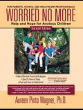 Worried No More: Help and Hope for Anxious Children