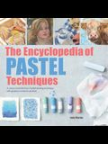 The Encyclopedia of Pastel Techniques: A Unique Visual Directory of Pastel Painting Techniques, with Guidance on How to Use Them