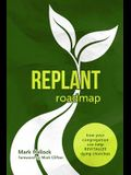 Replant Roadmap: How Your Congregation Can Help Revitalize Dying Churches