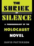 The Shriek of Silence: A Phenomenology of the Holocaust Novel