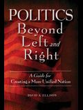Politics Beyond Left and Right: A Guide for Creating a More Unified Nation