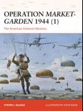 Operation Market-Garden 1944 (1): The American Airborne Missions