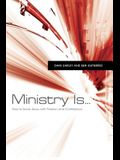 Ministry Is...: How to Serve Jesus with Passion and Confidence