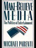 Make-Believe Media: The Politics of Entertainment