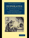 Euphrates: Or, the Waters of the East