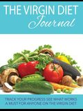 The Virgin Diet Journal: Track Your Progress See What Works: A Must for Anyone on the Virgin Diet