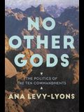 No Other Gods: The Politics of the Ten Commandments