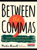 Between the Commas: Sentence Instruction That Builds Confident Writers (and Writing Teachers)