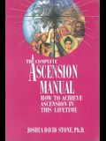 A Complete Ascension Manual: How to Achieve Ascension in This Lifetime