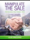 Manipulate The Sale: Psychological Tools That Sell More