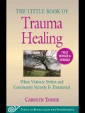 The Little Book of Trauma Healing: Revised & Updated: When Violence Strikes and Community Security Is Threatened