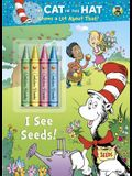 I See Seeds! (Dr. Seuss/Cat in the Hat) (Color Plus Chunky Crayons)