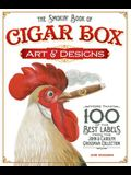 The Smokin' Book of Cigar Box Art & Designs: More Than 100 of the Best Labels from the John & Carolyn Grossman Collection