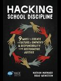 Hacking School Discipline: 9 Ways to Create a Culture of Empathy and Responsibility Using Restorative Justice