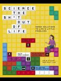 Science the Sh*t Out of Life: Nerdy Solutions to Life's Little Problems