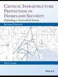 Critical Infrastructure Protection in Homeland Security: Defending a Networked Nation