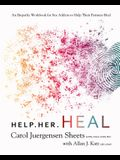Help Her Heal: An Empathy Workbook for Sex Addicts to Help Their Partners Heal