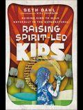 Raising Spirit-Led Kids: Guiding Kids to Walk Naturally in the Supernatural
