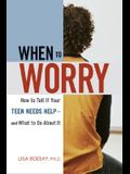 When to Worry: How to Tell If Your Teen Needs Help -- And What to Do about It