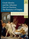 Greek Identity and the Athenian Past in Chariton: The Romance of Empire