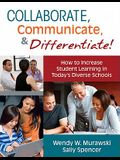 Collaborate, Communicate, & Differentiate!: How to Increase Student Learning in Today's Diverse Schools