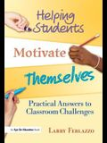 Helping Students Motivate Themselves: Practical Answers to Classroom Challenges