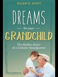 Dreams for Your Grandchild: The Hidden Power of a Catholic Grandparent