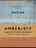 Amber & Rye: A Baltic Food Journey: Estonia - Latvia - Lithuania