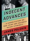 Indecent Advances: A Hidden History of True Crime and Prejudice Before Stonewall