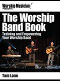 The Worship Band Book: Training and Empowering Your Worship Band