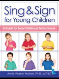 Sing & Sign for Young Children: A Guide for Early Childhood Professionals