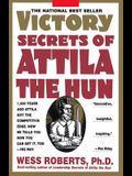 Victory Secrets of Attila the Hun: 1,500 Years Ago Attila Got the Competitive Edge. Now He Tells You How You Can Get It, Too--His Way