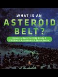 What is an Asteroid Belt? - Universe Book for Kids Grade 4 - Children's Astronomy & Space Books