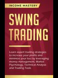 Swing Trading: Learn expert trading strategies to increase your profits and minimize your loss by leveraging money management, Market