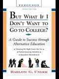 But What If I Don't Want to Go to College?: A Guide to Success Through Alternative Education