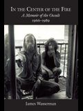 In the Center of the Fire: A Memoir of the Occult 1966-1989