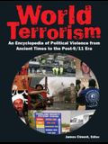 World Terrorism: An Encyclopedia of Political Violence from Ancient Times to the Post-9/11 Era: An Encyclopedia of Political Violence from Ancient Tim