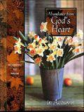Abundance from God's Heart in Autumn: Meditations for Women (Seasonal Devotional Series)