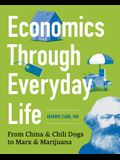 Economics Through Everyday Life: From China and Chili Dogs to Marx and Marijuana
