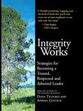 Integrity Works: Strategies for Becoming a Trusted, Respected, and Admired Leader