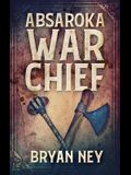 Absaroka War Chief: Large Print Hardcover Edition