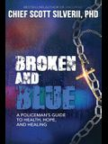 Broken And Blue: A Policeman's Guide To Health, Hope, and Healing
