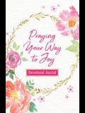 Praying Your Way to Joy Devotional Journal: 200 Inspiring Prayers for a Woman's Heart