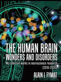 The Human Brain - Wonders and Disorders: My Collected Works in Neuroscience Research (2018-2020)