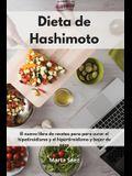 Dieta de Hashimoto: El nuevo libro de recetas para para curar el hipotiroidismo y el hipertiroidismo y bajar de peso. Thyroid Diet (Spanis