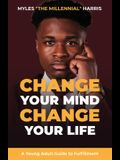 Change Your Mind, Change Your Life: A Young Adult Guide to Fulfillment