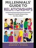 Millennials' Guide to Relationships: Happy and Healthy Relationships Are Not a Myth!