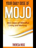 Your Daily Dose of Mojo: 365 Days of Mindful Living and Working